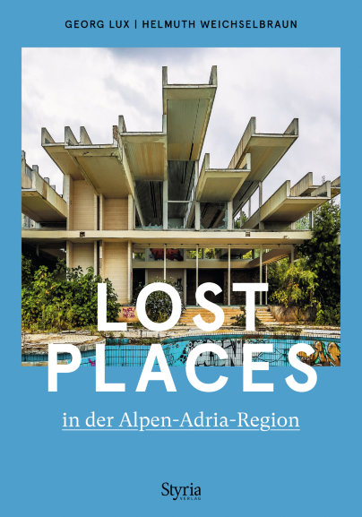- Lost Places in der Alpen-Adria-Region