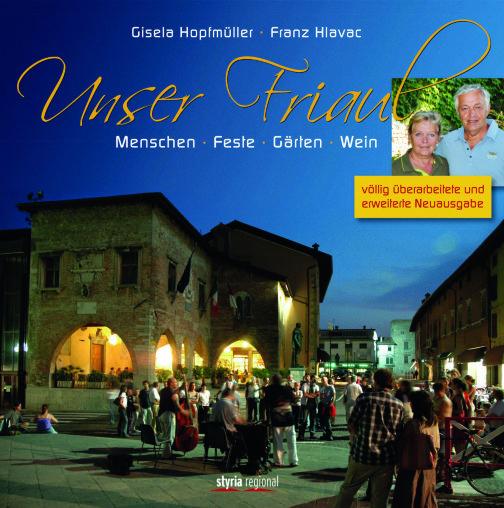 Unser Friaul: Menschen - Feste - Gärten - Weine