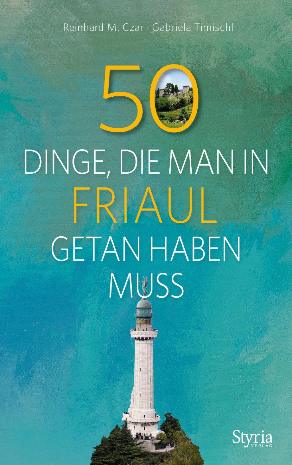 50 Dinge, die man in Friaul getan haben muss - styriabooks.at
